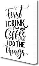 'First I Drink Coffee' Textual Art Print