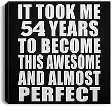 54th Birthday Took 54 Years to Become Awesome &