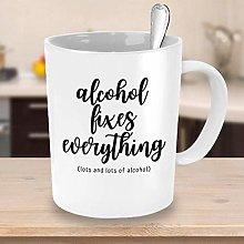 Alcohol Fixes Everything Coffee Mug Easy Gift Ideas