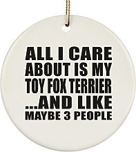All I Care About Is My Toy Fox Terrier - Circle