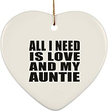All I Need Is Love And My Auntie - Heart Ornament