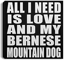 All I Need Is Love And My Bernese Mountain Dog -