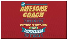 Awesome coach is hard to find impossible to forget
