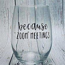 Because Zoom Meetings Crystal Stemless Wine