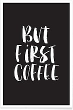 But First Coffee Graphic Art Print Poster Juniqe