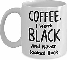 Coffee I Went Black and Never Looked Back Funny