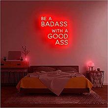 Custom Be A Badass With A Goodass Neon Light