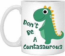Don't Be A Cuntasaurus Coffee Mug - 11oz Tea