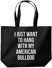 I Just Want to Hang with My American Bulldog Funny
