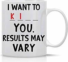 I Want to K You 11oz Funny Coffee Mug with Sayings