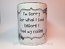 Im Sorry for What I Said Before I had My Coffee
