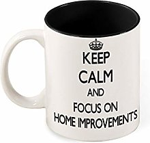 Keep Calm and Focus On Home Improvements Two Tone