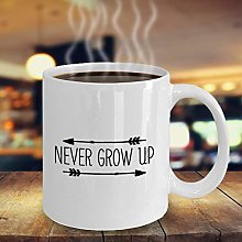 Never Grow Up Mug Gift Idea for Women Men Who