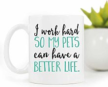 Pet Owner Gift,I Work Hard so My Pets can Have a