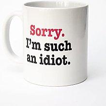 Sorry I'm Such an Idiot - Coffee Tea Cup Mug -