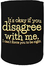 Stubby Holder - its Okay Disagree Right Funny -