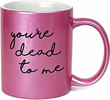 You're Dead to Me Inappropriate 11 oz Metallic